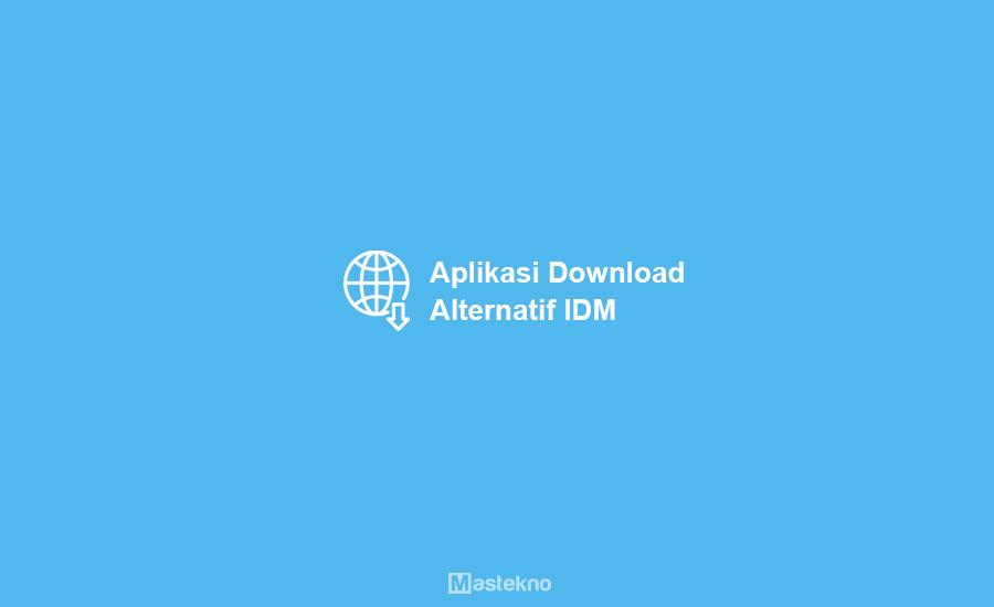 Aplikasi Download Alternatif IDM