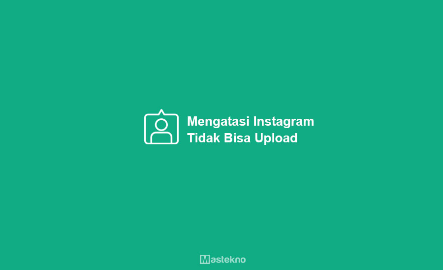 Cara Mengatasi Tidak Bisa Upload Foto & Video Instagram