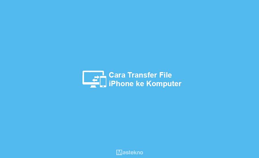 Cara Memindahkan File iPhone ke Laptop