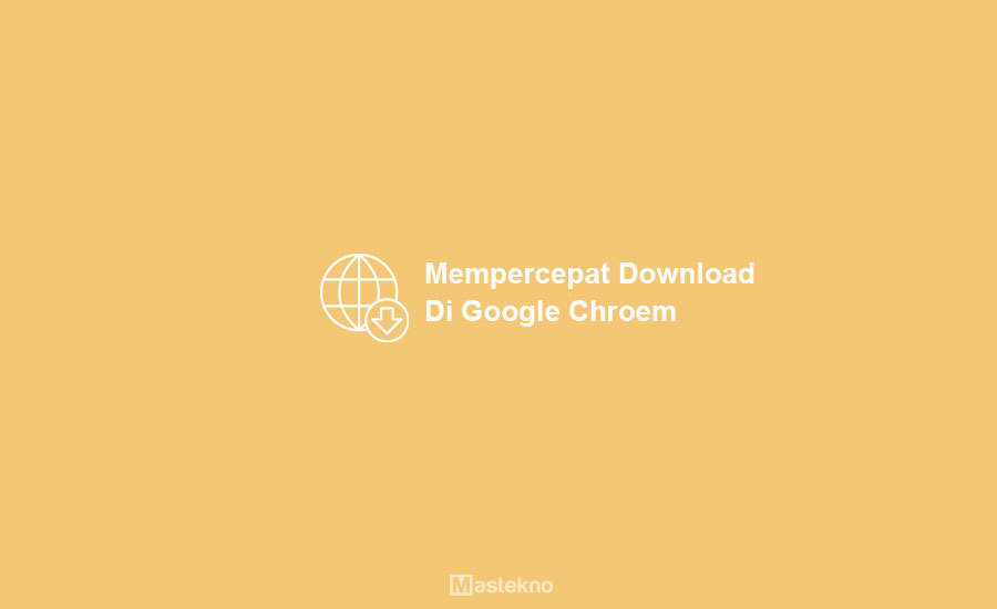 Cara Mempercepat Download Chrome